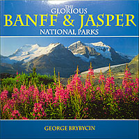 The Glorious Banff & Jasper National Parks by George Brybycin